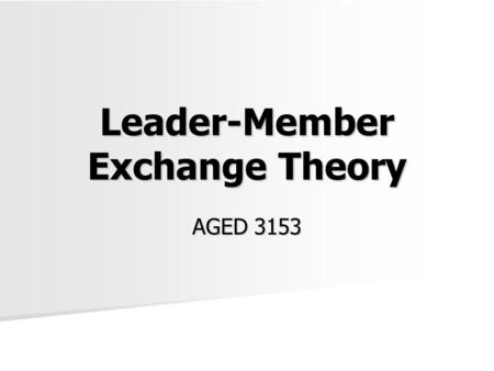 The Leader-Member Exchange Theory