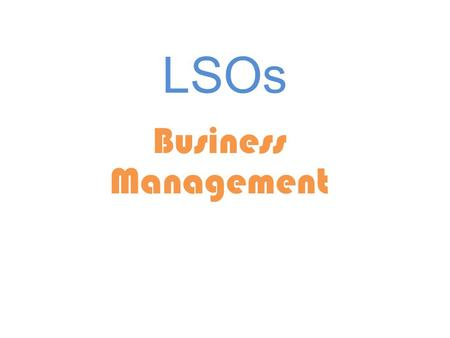 LSOs Business Management. LSO's Definition Characteristics (how to identify them) How to distinguish between various kinds of LSO's (ownership, focus,