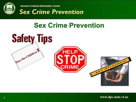 Sex Crime Prevention www.dps.state.vt.us 1 Vermont Criminal Information Center Sex Crime Prevention.