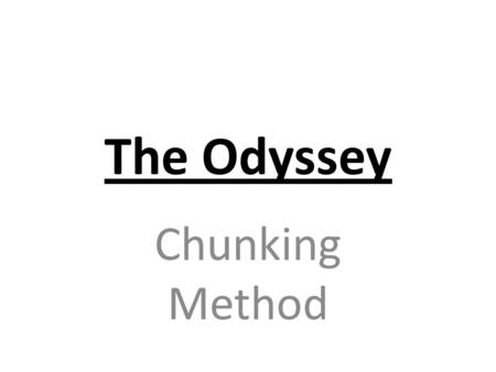 The Odyssey Chunking Method. Attention Getter Pick a topic Get audience's attention Two-three sentences Must relate to thesis The Greek culture had a.