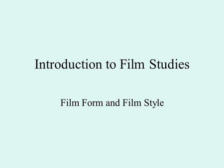 Introduction to Film Studies Film Form and Film Style.