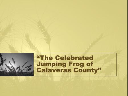 """The Celebrated Jumping Frog of Calaveras County""."