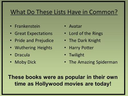 What Do These Lists Have in Common? Frankenstein Great Expectations Pride and Prejudice Wuthering Heights Dracula Moby Dick Avatar Lord of the Rings The.