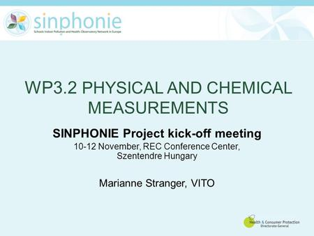 WP3.2 PHYSICAL AND CHEMICAL MEASUREMENTS SINPHONIE Project kick-off meeting 10-12 November, REC Conference Center, Szentendre Hungary Marianne Stranger,