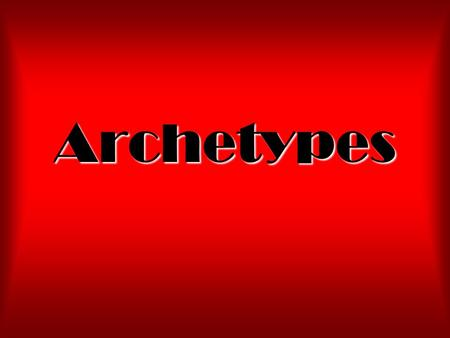 Archetypes. Definition An archetype is a universal symbol. These symbols stretch across time and culture.