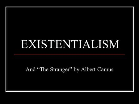 "EXISTENTIALISM And ""The Stranger"" by Albert Camus."
