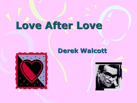 Love After Love Derek Walcott.