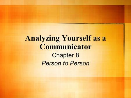 Analyzing Yourself as a Communicator Chapter 8 Person to Person.