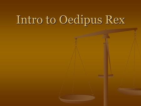 Intro to Oedipus Rex. Intro to Oedipus 1. Because Apollo's favorite dragon was killed, Cadmus's descendants were cursed so that at some point a King and.