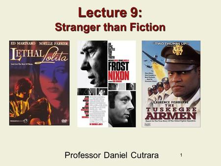 11 Lecture 9: Stranger than Fiction Professor Daniel Cutrara.