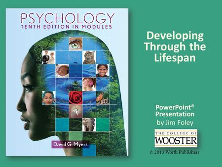 PowerPoint® Presentation by Jim Foley © 2013 Worth Publishers Developing Through the Lifespan.