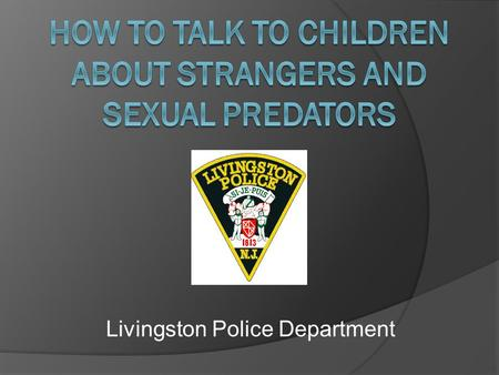 Livingston Police Department. What is a Stranger?  A stranger is someone your child does not know well.  Make sure your child doesn't think that only.