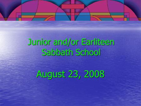 Junior and/or Earliteen Sabbath School August 23, 2008.