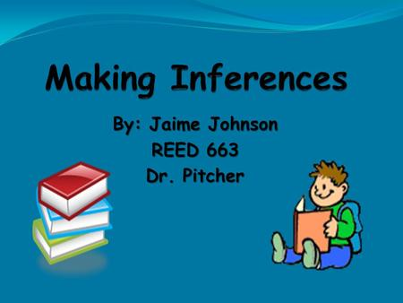 By: Jaime Johnson REED 663 Dr. Pitcher. Introduction Inferencing is an essential comprehension strategy. Inferencing is an essential comprehension strategy.