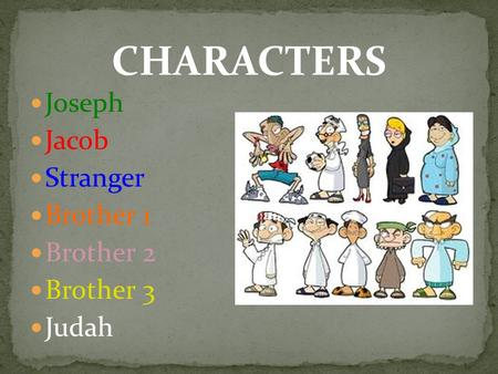 Joseph Jacob Stranger Brother 1 Brother 2 Brother 3 Judah CHARACTERS.