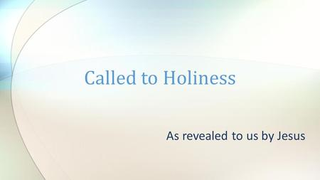 As revealed to us by Jesus Called to Holiness. The Sermon on the Mount A collection of Jesus' teachings on many important topics His parables Short stories.