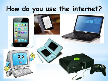 How do you use the internet?