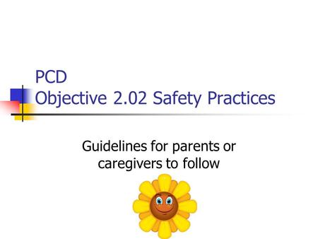 PCD Objective 2.02 Safety Practices Guidelines for parents or caregivers to follow.