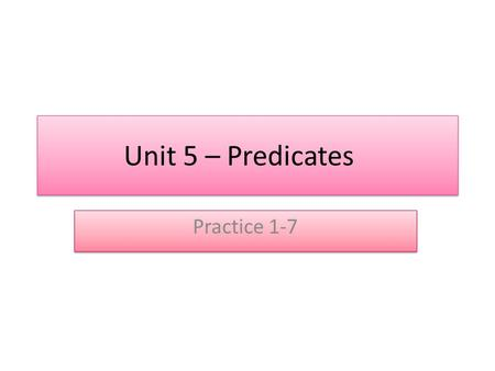 Unit 5 – Predicates Practice 1-7. Quick Quiz – Reference, Sense, and Referring Expressions 1.The phrase a tall tree is: a)a referring expression b)not.
