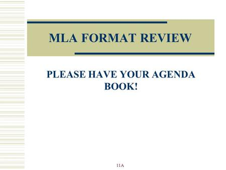 MLA FORMAT REVIEW PLEASE HAVE YOUR AGENDA BOOK! 11A.