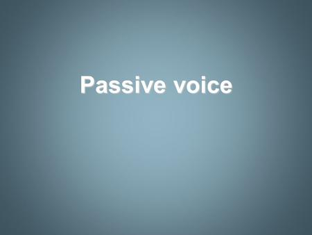 Passive voice. What is the passive voice? ACTIVE SENTENCE: the subject is a doer of the verb For example: Someone broke the window. verbSubjectComplement.