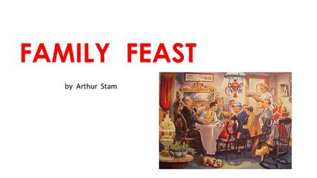 FAMILY FEAST by Arthur Stam. AGREEABLE agreeable ( a - gree – a - ble ) adjective Nice, pleasant The flowers in the room had an agreeable smell.