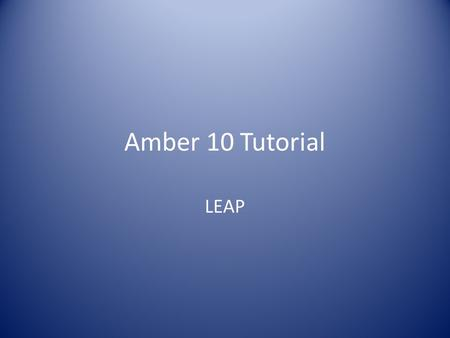 Amber 10 Tutorial LEAP. You can open leap with two commands. – xleap : This opens a separate gui to run leap in. – tleap : This opens leap in the command.
