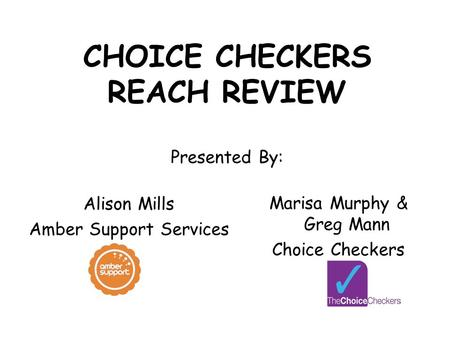 CHOICE CHECKERS REACH REVIEW Presented By: Alison Mills Amber Support Services Marisa Murphy & Greg Mann Choice Checkers.