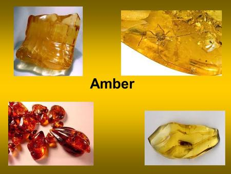 Amber. Amber is fossilized tree resin, which has been appreciated for its colour and natural beauty since Neolithic times.