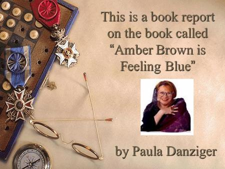 "This is a book report on the book called ""Amber Brown is Feeling Blue"""