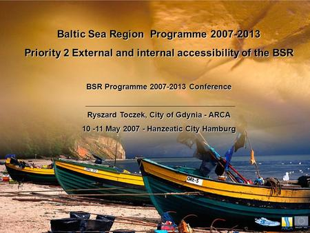 Baltic Sea Region Programme 2007-2013 Priority 2 External and internal accessibility of the BSR BSR Programme 2007-2013 Conference Ryszard Toczek, City.