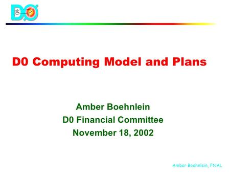 Amber Boehnlein, FNAL D0 Computing Model and Plans Amber Boehnlein D0 Financial Committee November 18, 2002.