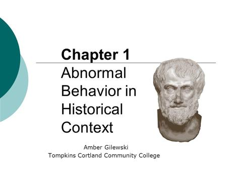 Chapter 1 Abnormal Behavior in Historical Context Amber Gilewski Tompkins Cortland Community College.