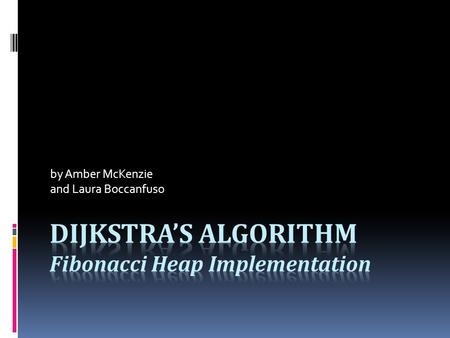By Amber McKenzie and Laura Boccanfuso. Dijkstra's Algorithm Question: How do you know that Dijkstra's algorithm finds the shortest path and is optimal.