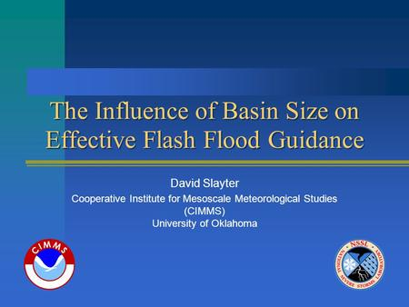 The Influence of Basin Size on Effective Flash Flood Guidance David Slayter Cooperative Institute for Mesoscale Meteorological Studies (CIMMS) University.