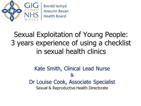 Sexual Exploitation of Young People: 3 years experience of using a checklist in sexual health clinics Kate Smith, Clinical Lead Nurse & Dr Louise Cook,