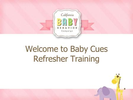 Welcome to Baby Cues Refresher Training. Why? The Fit WIC Baby Behavior Study was successful in: Increasing exclusive breastfeeding rates Decreasing formula.