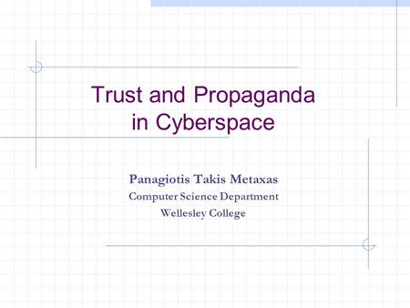 Trust and Propaganda in Cyberspace Panagiotis Takis Metaxas Computer Science Department Wellesley College.