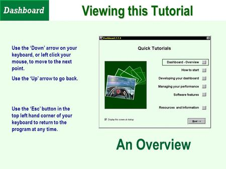 Viewing this Tutorial Use the 'Down' arrow on your keyboard, or left click your mouse, to move to the next point. Use the 'Up' arrow to go back. Use the.
