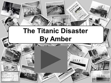 The Titanic Disaster By Amber
