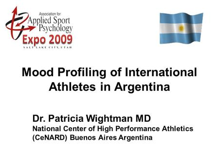 Mood Profiling of International Athletes in Argentina Dr. Patricia Wightman MD National Center of High Performance Athletics (CeNARD) Buenos Aires Argentina.