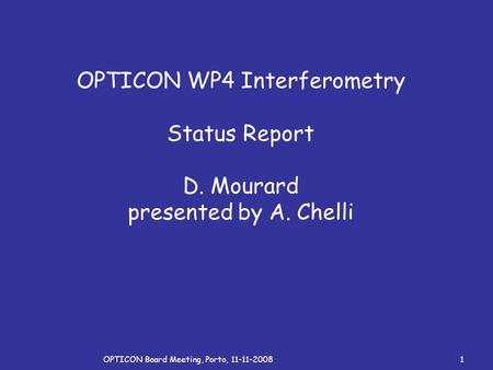 OPTICON Board Meeting, Porto, 11-11-20081 OPTICON WP4 Interferometry Status Report D. Mourard presented by A. Chelli.