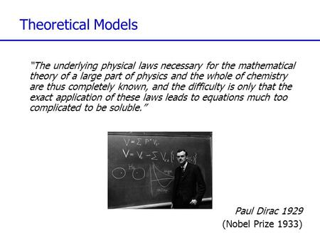 "Theoretical Models ""The underlying physical laws necessary for the mathematical theory of a large part of physics and the whole of chemistry are thus completely."