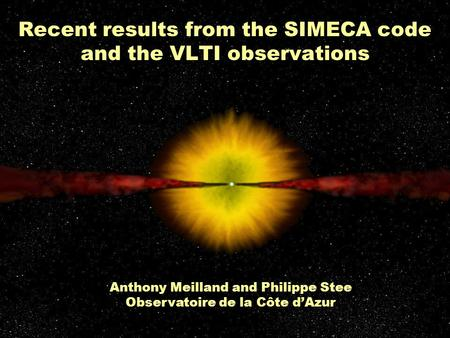 Recent results from the SIMECA code and the VLTI observations Anthony Meilland and Philippe Stee Observatoire de la Côte d'Azur.