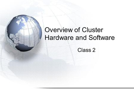 Overview of Cluster Hardware and Software Class 2.
