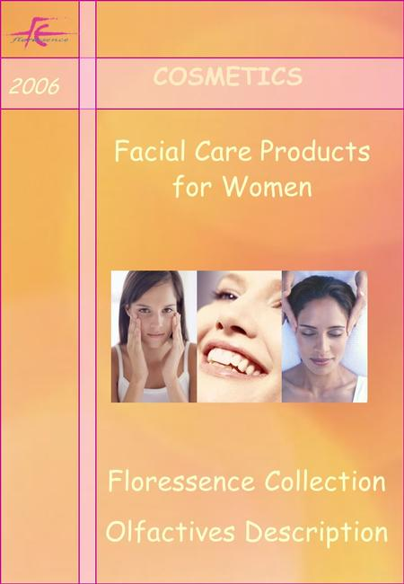 COSMETICS Facial Care Products for Women 2006 Floressence Collection Olfactives Description.