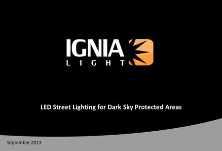 LED Street Lighting for Dark Sky Protected Areas IGNIALIGHT September 2013.