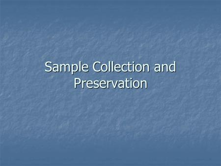 Sample Collection and Preservation. Importance Importance Safety Safety Quantities Quantities Sampling utensils Sampling utensils Sample Types Sample.