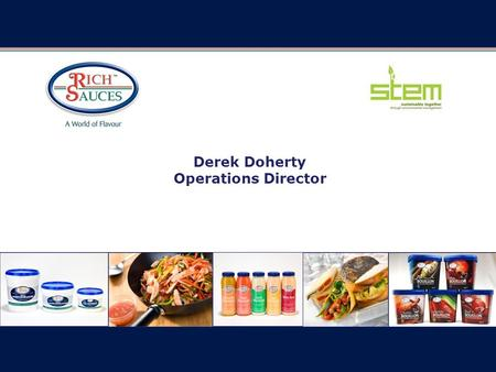 Derek Doherty Operations Director. Rich Sauces was founded in 1987 by Trevor Kells The business is privately owned We manufacture a broad range of the.