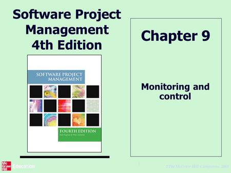 © The McGraw-Hill Companies, 2005 1 Software Project Management 4th Edition Monitoring and control Chapter 9.